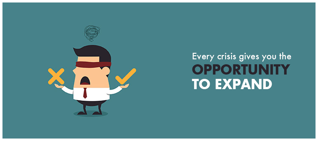 Every crisis gives you the opportunity to expand